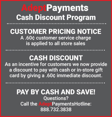 Adept Payments Cash Discount Program - Customer Pricing Notice: A 60 cent customer service charge is applied to all store sales. Cash Discount: As an incentive for customers we now provide a discount to pay with cash or in-store gift card by giving a 60 cent immediate discount. Pay by cash and save: Questions? Call the Adept Payments Hotline: 888.732.3838
